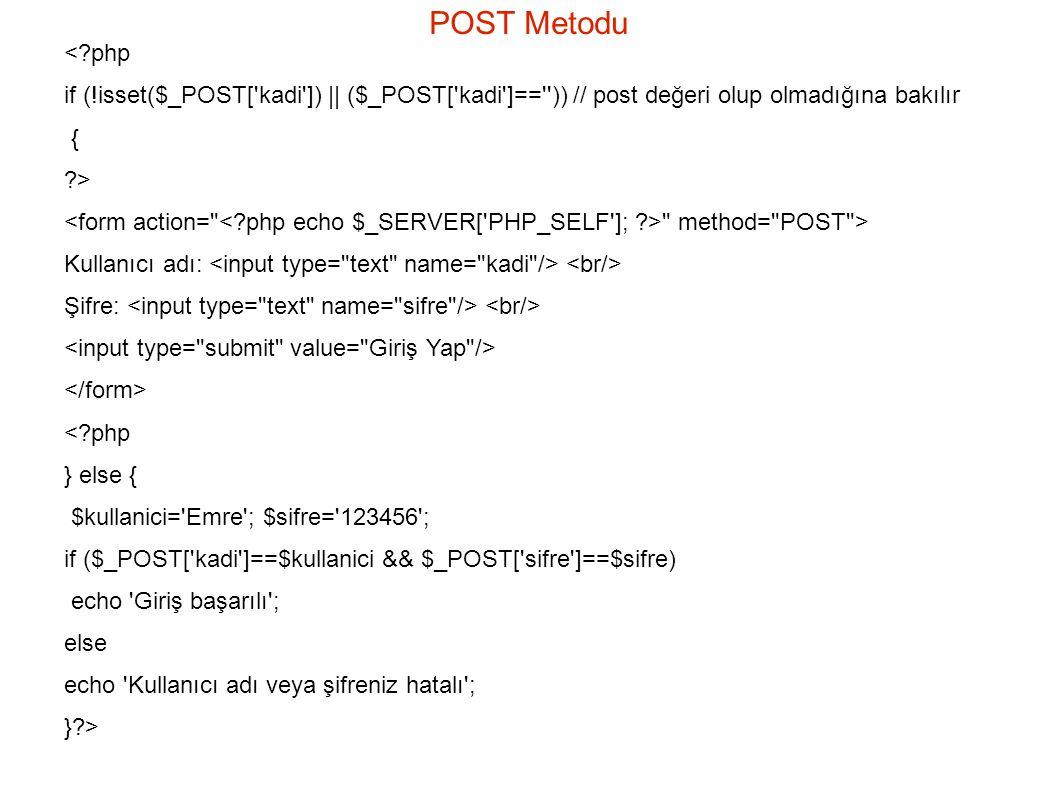 POST Metodu < php. if (!isset($_POST[ kadi ]) || ($_POST[ kadi ]== )) // post değeri olup olmadığına bakılır.
